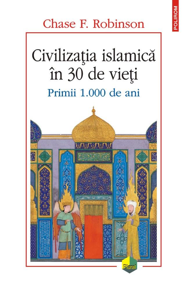 Civilizatia islamica in 30 de vieti. Primii 1000 de ani - Chase F. Robinson