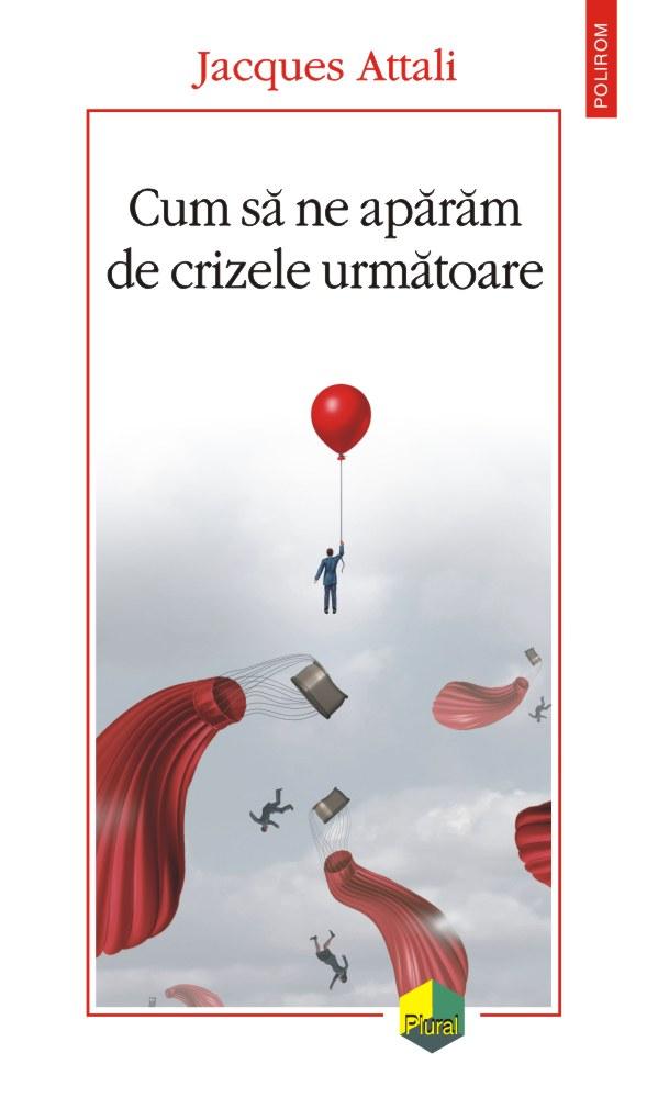 Cum ne aparam de crizele urmatoare - Jacques Attali