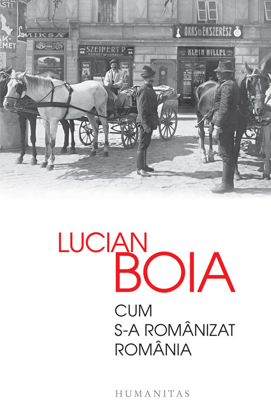 Cum s-a romanizat Romania - Lucian Boia   Editura Humanitas 2015