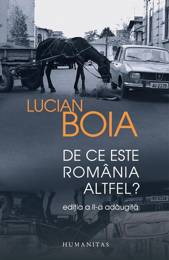 De ce este Romania altfel? - Lucian Boia | Editura Humanitas 2013