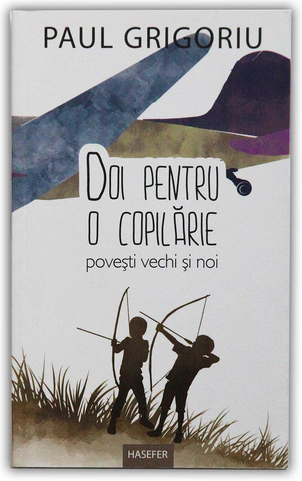 Doi pentru o copilarie: povesti vechi si noi - Paul Grigoriu | Editura Hasefer