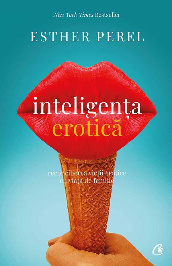 Inteligenta erotica. Editia a IV-a de Esther Perel | Editura Curtea Veche