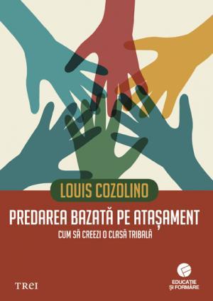 Predarea bazata pe atasament. cum sa creezi o clasa tribala - Louis Cozolino | Editura Trei
