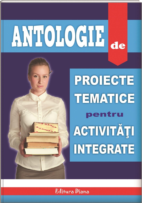 Antologie de proiecte tematice pentru activități integrate imagine edituradiana.ro