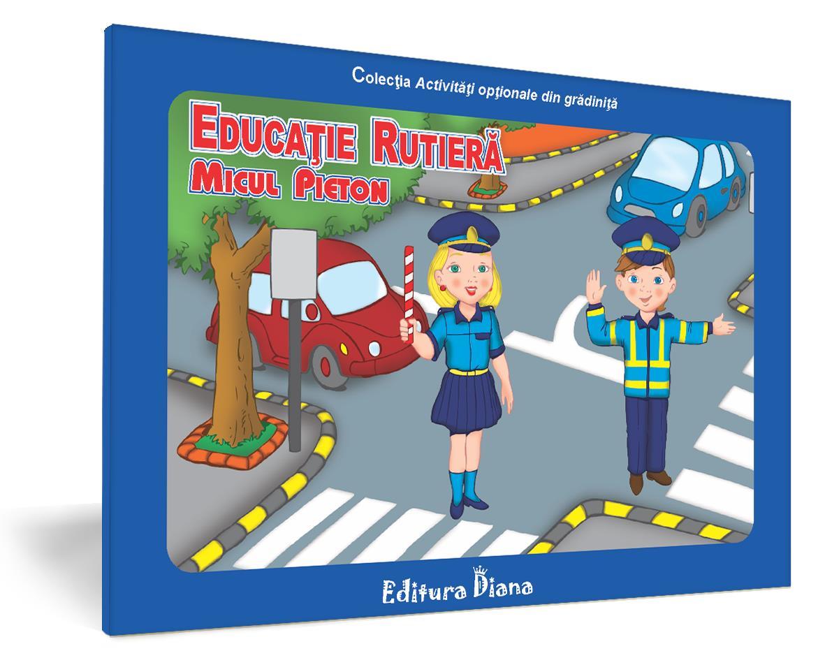 Educație rutieră -Micul pieton imagine edituradiana.ro