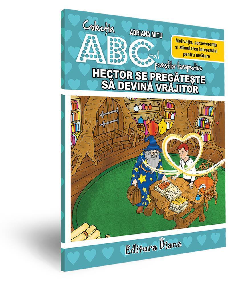 Hector se pregătește să devină vrăjitor -Motivația, perseverența și stimularea interesului pentru învățare - Ediție cartonată imagine edituradiana.ro