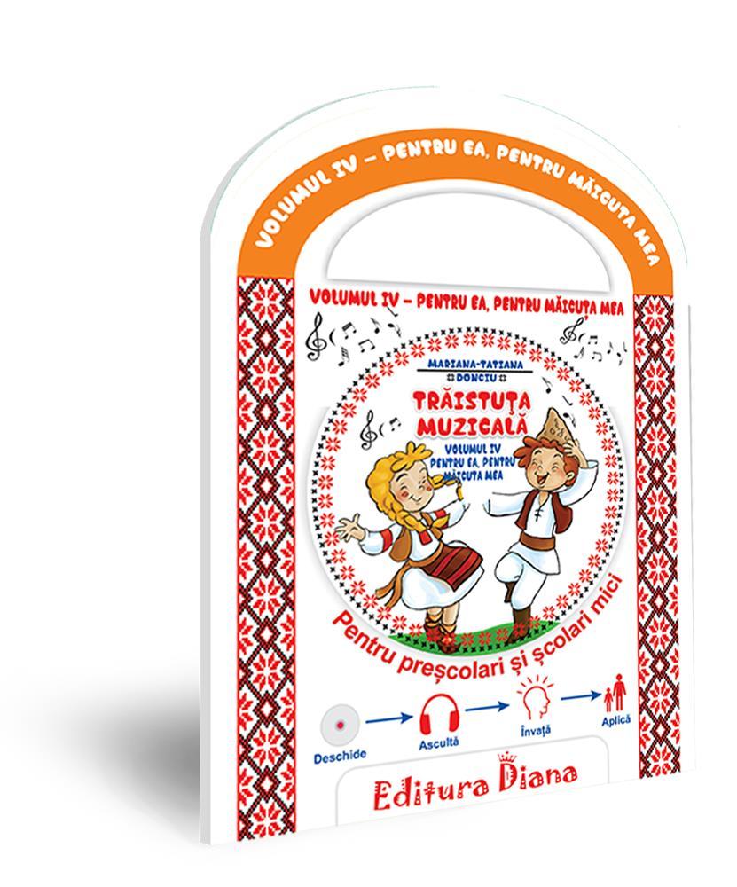 Trăistuța muzicală + CD (vol. IV) -Pentru ea, pentru măicuța mea imagine edituradiana.ro