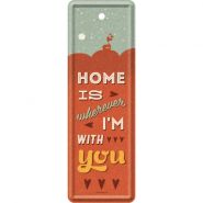 Semn de carte metalic Home is wherever I'm with you