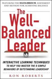 The Well Balanced Leader: Interactive Learning Techniques to Help You Master the 9 Simple Behaviors of Outstanding Leadership