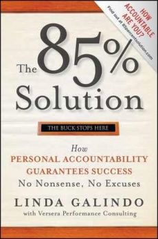 The 85% Solution: How Personal Accountability Guarantees Success--No Nonsense, No Excuses