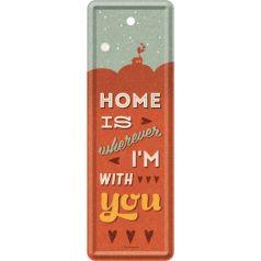 Semn de carte metalic Home is wherever I'm with you