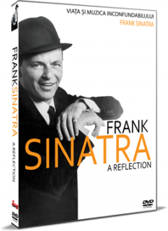 Viata si muzica inconfundabilului Frank Sinatra / Frank Sinatra: A Reflection - DVD